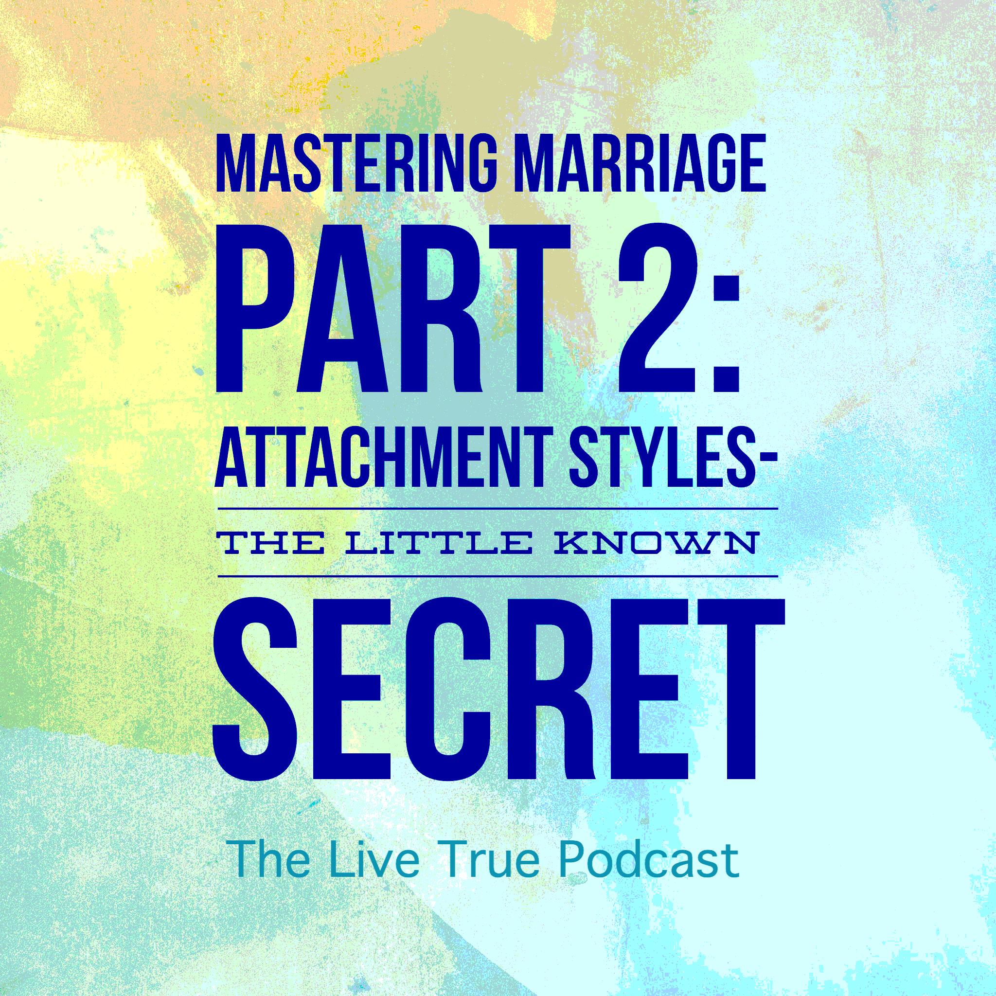 LTP 27- Attachment Styles: The Little Known Secret To A